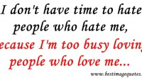 i-dont-have-time-to-hate-people-who-hate-me-because-im-too-busy-loving-people-who-love-me-200x110