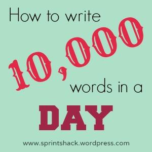 How to write 10,000 words in a day: 6 steps to a successful writing marathon | www.sprintshack.wordpress.com