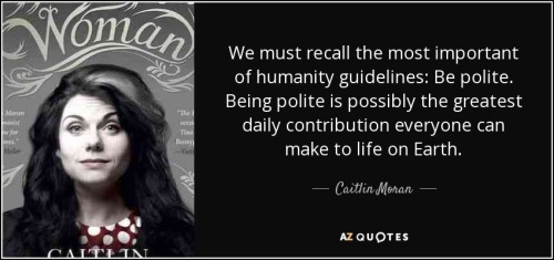 quote-we-must-recall-the-most-important-of-humanity-guidelines-be-polite-being-polite-is-possibly-caitlin-moran-50-76-98