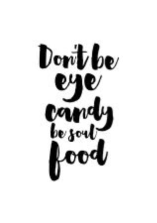 88273893-food-quote-white-paper-don-t-be-eye-candy-be-soul-food