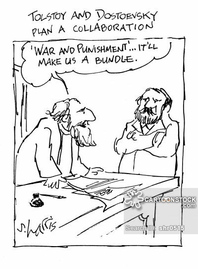 Tolstoy and Dostoevsky plan a collaboration - 'War and Punishment'... it'll make us a bundle.
